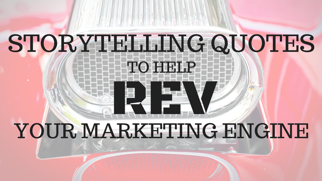 Storytelling Quotes to Rev Your Marketing Engine