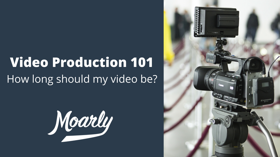 How Long Should My Video Be? | Video Production 101